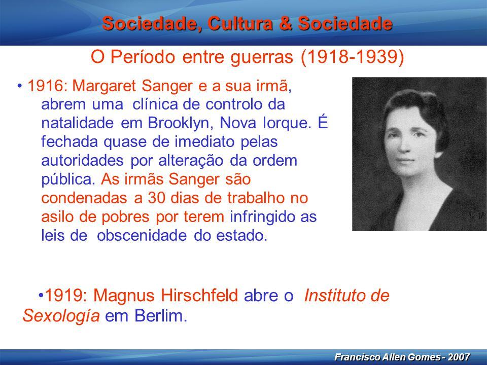 7 Francisco Allen Gomes - 2007 Sociedade, Cultura & Sociedade • 1916: Margaret Sanger e a sua irmã, abrem uma clínica de controlo da natalidade em Bro