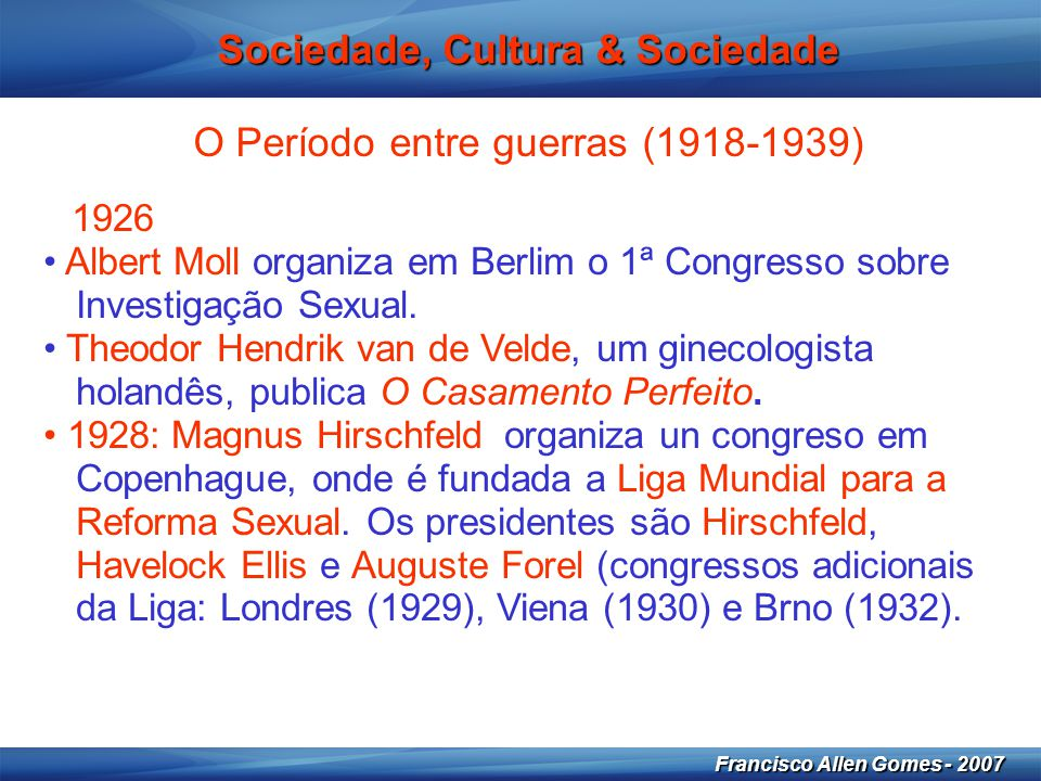 9 Francisco Allen Gomes - 2007 Sociedade, Cultura & Sociedade O Período entre guerras (1918-1939) 1926 • Albert Moll organiza em Berlim o 1ª Congresso