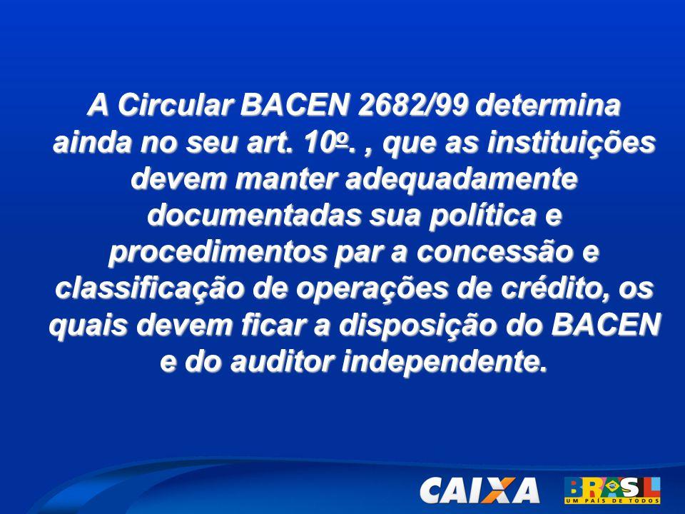 A Circular BACEN 2682/99 determina ainda no seu art. 10 o., que as instituições devem manter adequadamente documentadas sua política e procedimentos p