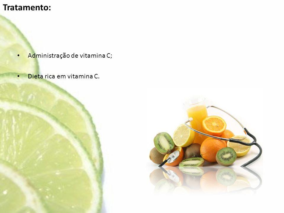 • Administração de vitamina C; • Dieta rica em vitamina C. Tratamento: