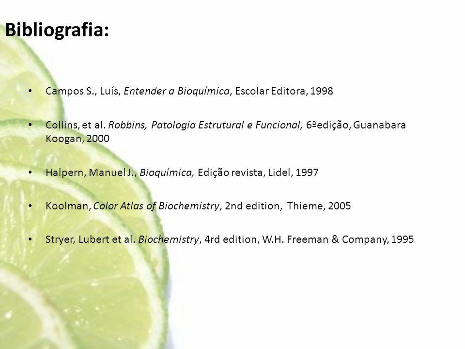 Bibliografia: • Campos S., Luís, Entender a Bioquímica, Escolar Editora, 1998 • Collins, et al. Robbins, Patologia Estrutural e Funcional, 6ªedição, G