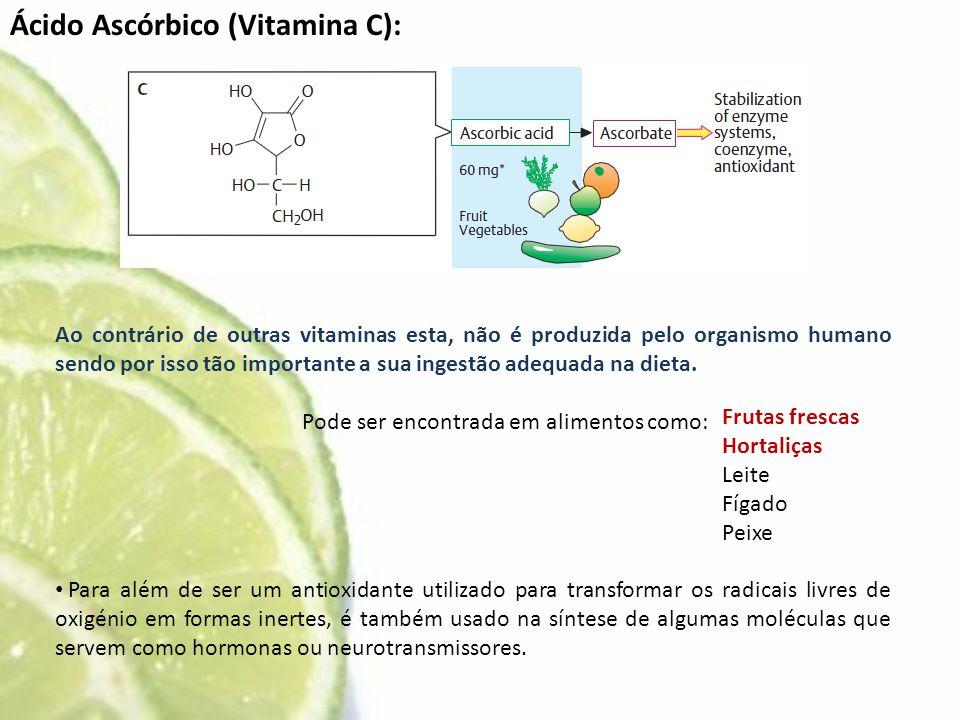 Ácido Ascórbico (Vitamina C): Ao contrário de outras vitaminas esta, não é produzida pelo organismo humano sendo por isso tão importante a sua ingestã