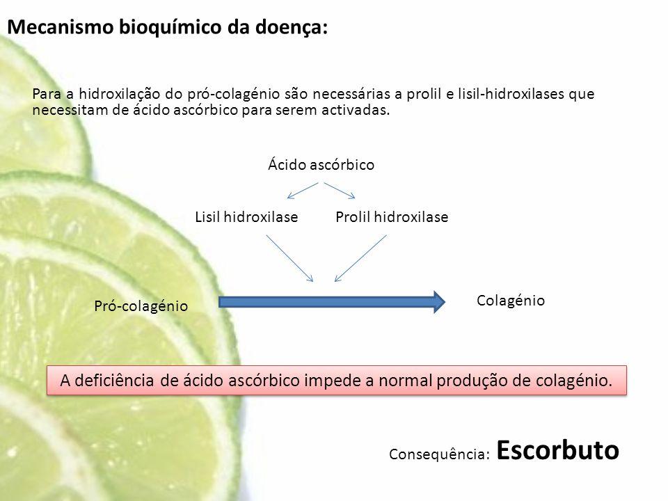 Mecanismo bioquímico da doença: Para a hidroxilação do pró-colagénio são necessárias a prolil e lisil-hidroxilases que necessitam de ácido ascórbico p