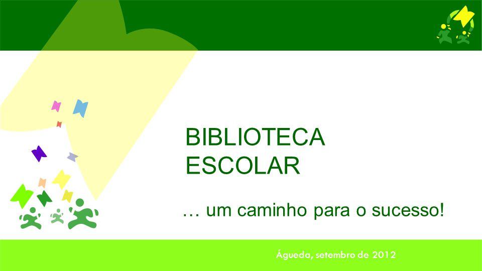 … um caminho para o sucesso! BIBLIOTECA ESCOLAR Águeda, setembro de 2012