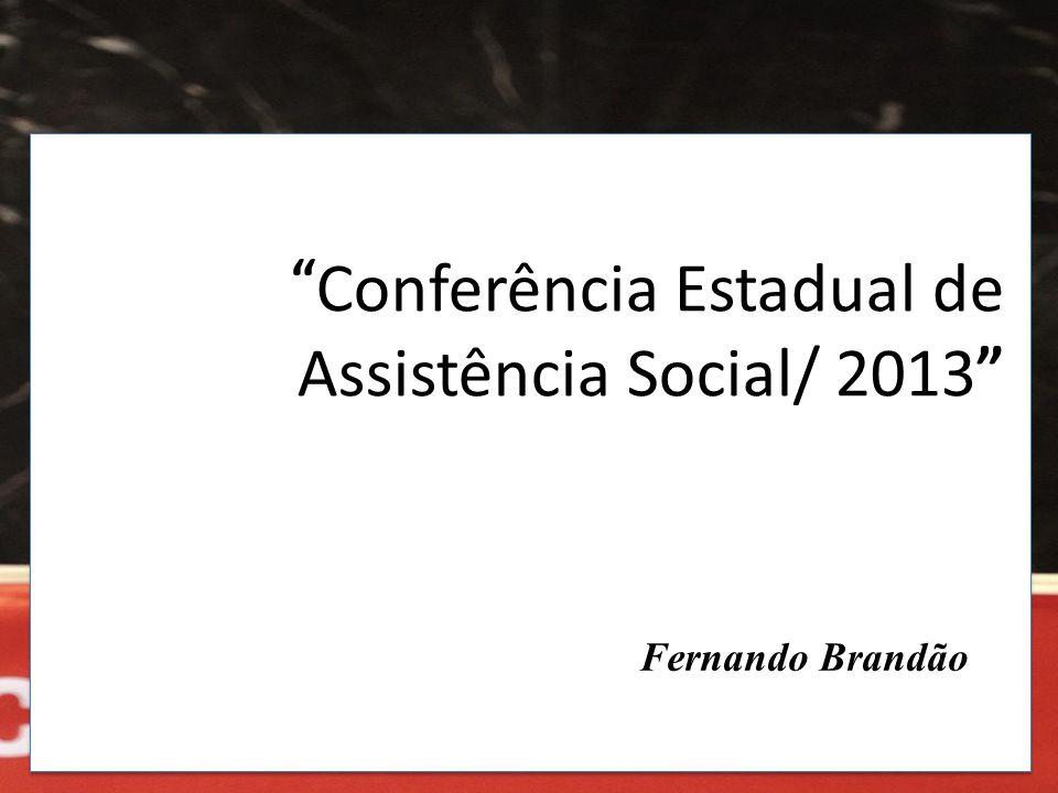 """"""" Conferência Estadual de Assistência Social/ 2013 """" Fernando Brandão"""
