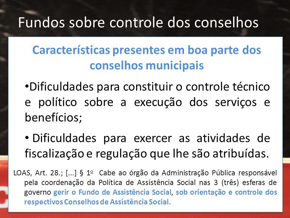 Fundos sobre controle dos conselhos LOAS, Art. 28.; [...] § 1 o Cabe ao órgão da Administração Pública responsável pela coordenação da Política de Ass