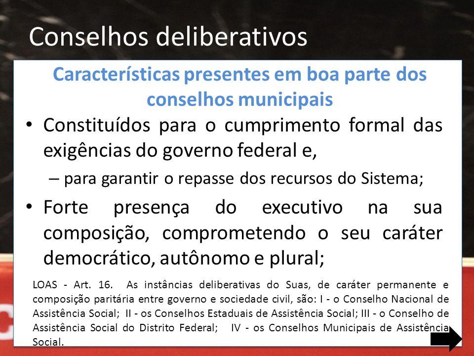 Conselhos deliberativos • Constituídos para o cumprimento formal das exigências do governo federal e, – para garantir o repasse dos recursos do Sistem