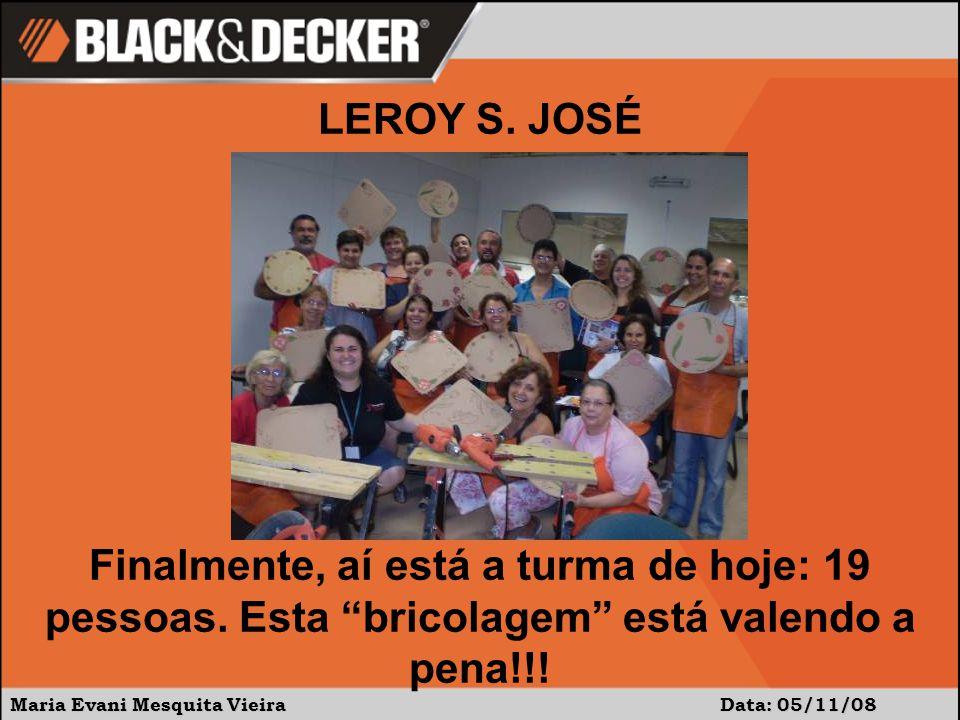 """Maria Evani Mesquita Vieira Data: 05/11/08 Finalmente, aí está a turma de hoje: 19 pessoas. Esta """"bricolagem"""" está valendo a pena!!! LEROY S. JOSÉ"""