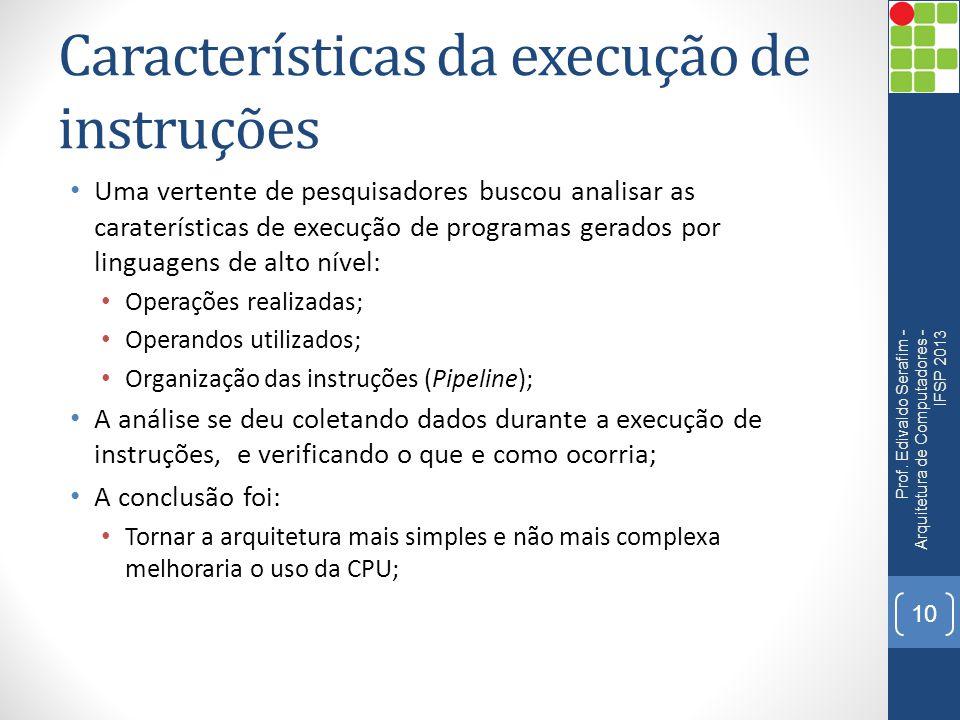 Características da execução de instruções • Uma vertente de pesquisadores buscou analisar as caraterísticas de execução de programas gerados por lingu