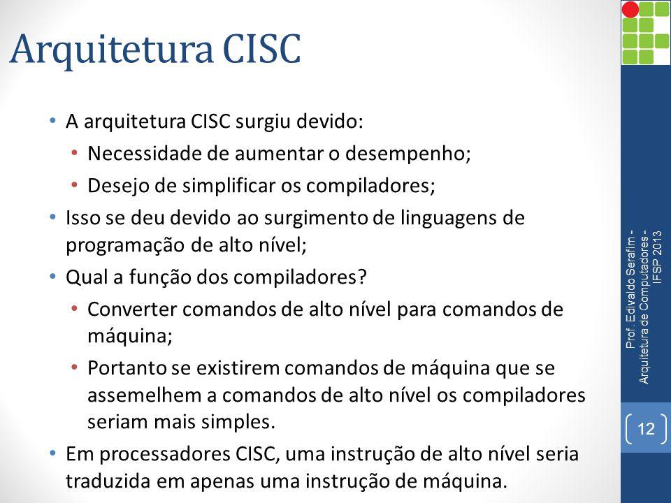 Arquitetura CISC • A arquitetura CISC surgiu devido: • Necessidade de aumentar o desempenho; • Desejo de simplificar os compiladores; • Isso se deu de