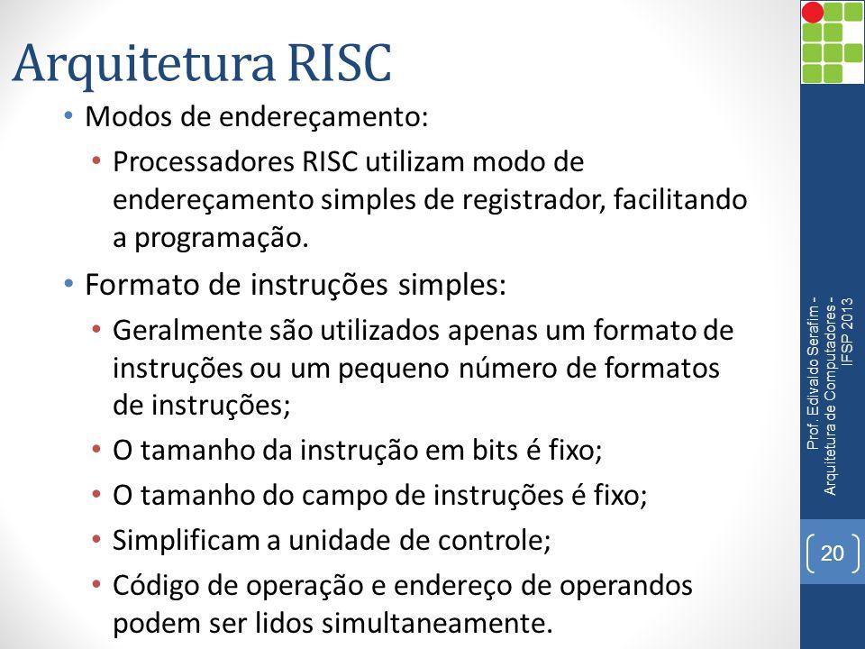 Arquitetura RISC • Modos de endereçamento: • Processadores RISC utilizam modo de endereçamento simples de registrador, facilitando a programação. • Fo