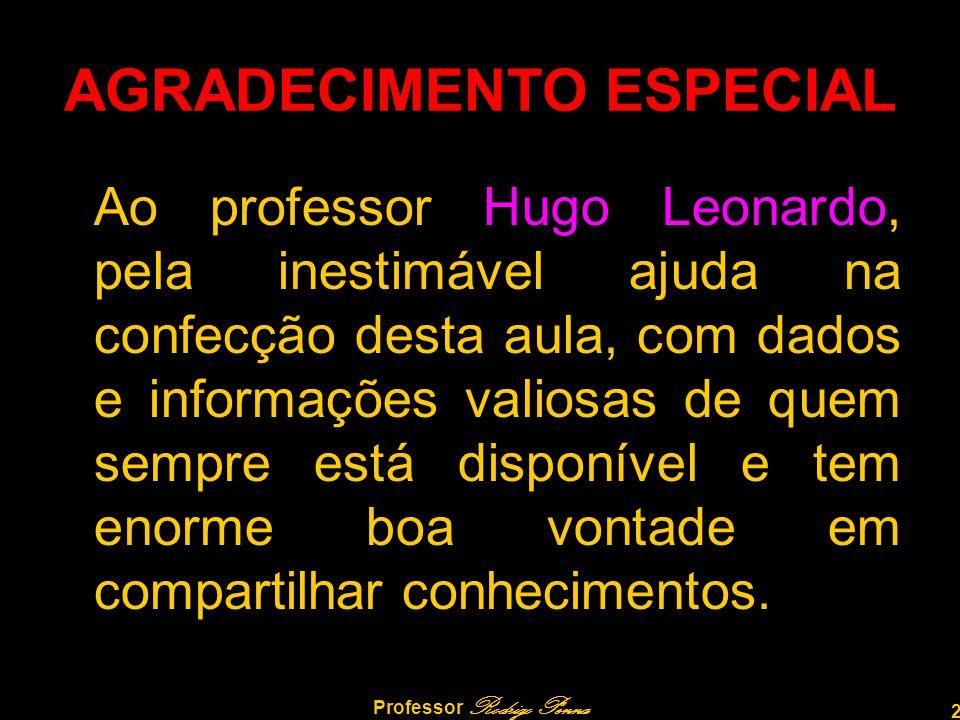 2 Professor Rodrigo Penna AGRADECIMENTO ESPECIAL Ao professor Hugo Leonardo, pela inestimável ajuda na confecção desta aula, com dados e informações v
