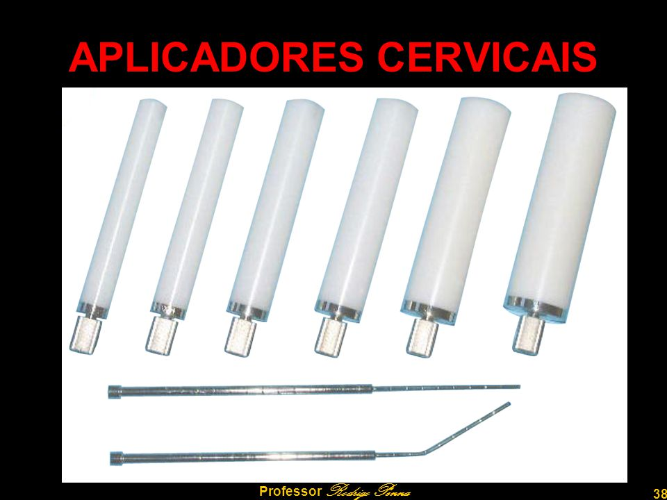 38 Professor Rodrigo Penna APLICADORES CERVICAIS