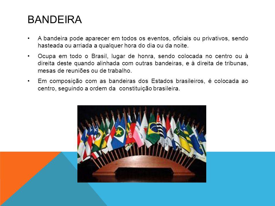 BANDEIRA •A bandeira pode aparecer em todos os eventos, oficiais ou privativos, sendo hasteada ou arriada a qualquer hora do dia ou da noite. •Ocupa e