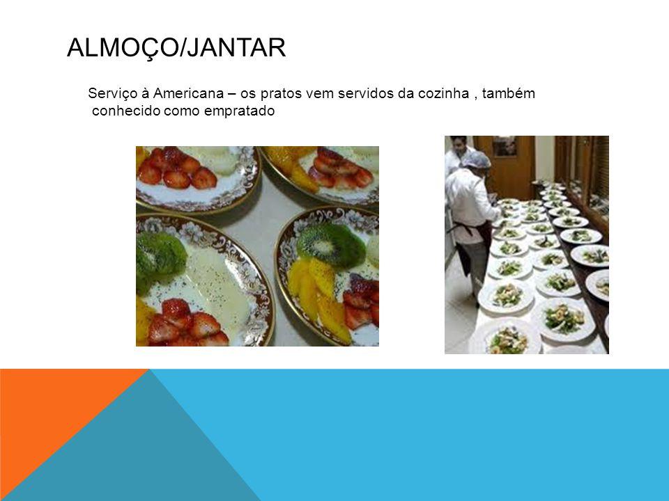 ALMOÇO/JANTAR Serviço à Americana – os pratos vem servidos da cozinha, também conhecido como empratado