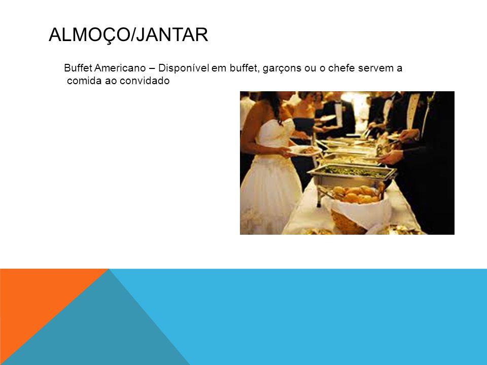 ALMOÇO/JANTAR Buffet Americano – Disponível em buffet, garçons ou o chefe servem a comida ao convidado