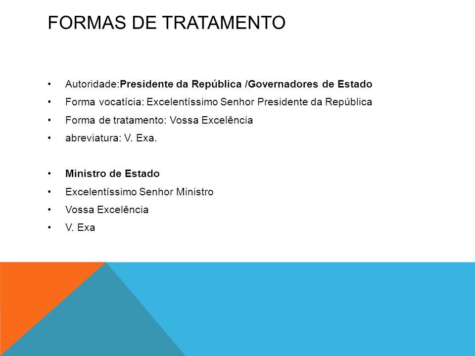 FORMAS DE TRATAMENTO •Autoridade:Presidente da República /Governadores de Estado •Forma vocatícia: Excelentíssimo Senhor Presidente da República •Form