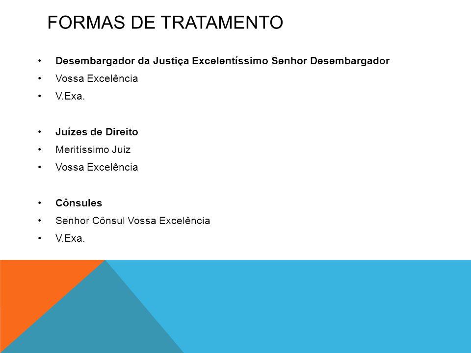 FORMAS DE TRATAMENTO •Desembargador da Justiça Excelentíssimo Senhor Desembargador •Vossa Excelência •V.Exa. •Juízes de Direito •Meritíssimo Juiz •Vos