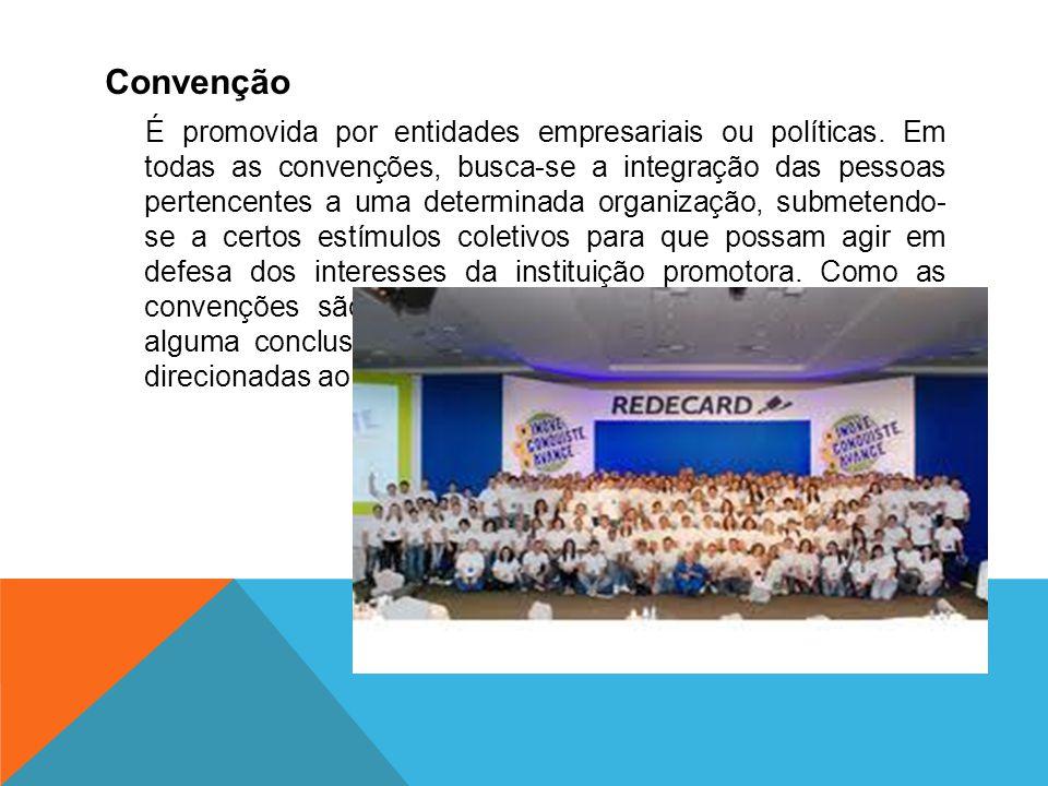 Convenção É promovida por entidades empresariais ou políticas. Em todas as convenções, busca-se a integração das pessoas pertencentes a uma determinad