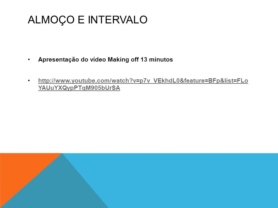 ALMOÇO E INTERVALO •Apresentação do vídeo Making off 13 minutos •http://www.youtube.com/watch?v=p7v_VEkhdL0&feature=BFp&list=FLo YAUuYXQypPTqM905bUrSA