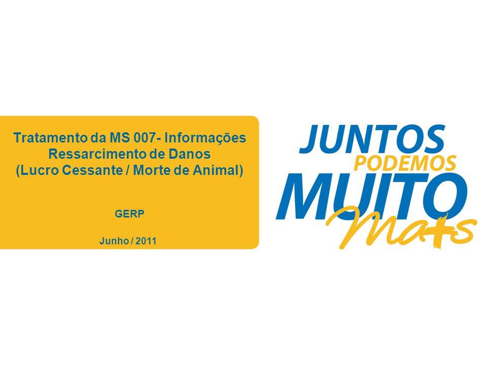 Praça João Lisboa Tratamento da MS 007- Informações Ressarcimento de Danos (Lucro Cessante / Morte de Animal) GERP Junho / 2011