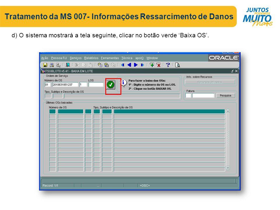 Tratamento da MS 007- Informações Ressarcimento de Danos d) O sistema mostrará a tela seguinte, clicar no botão verde 'Baixa OS'.