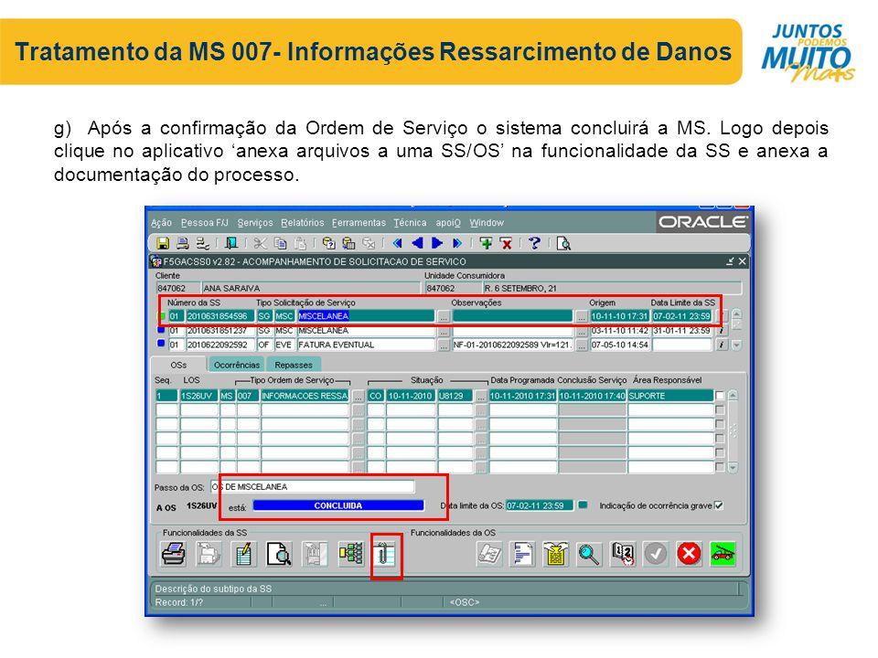 Tratamento da MS 007- Informações Ressarcimento de Danos g) Após a confirmação da Ordem de Serviço o sistema concluirá a MS.