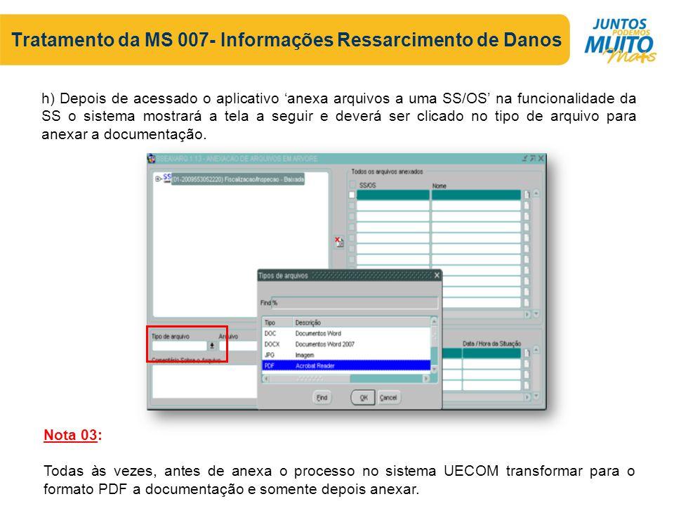 Tratamento da MS 007- Informações Ressarcimento de Danos h) Depois de acessado o aplicativo 'anexa arquivos a uma SS/OS' na funcionalidade da SS o sistema mostrará a tela a seguir e deverá ser clicado no tipo de arquivo para anexar a documentação.