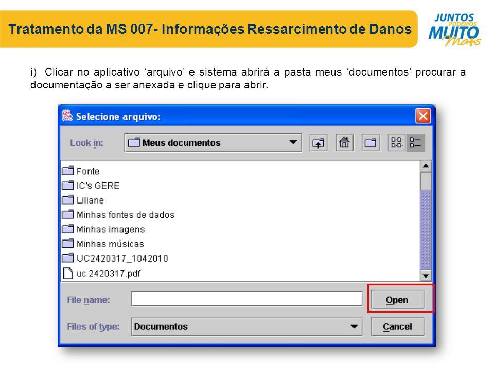 Tratamento da MS 007- Informações Ressarcimento de Danos i) Clicar no aplicativo 'arquivo' e sistema abrirá a pasta meus 'documentos' procurar a documentação a ser anexada e clique para abrir.
