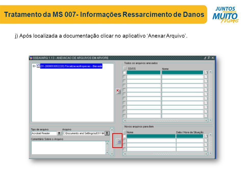Tratamento da MS 007- Informações Ressarcimento de Danos j) Após localizada a documentação clicar no aplicativo 'Anexar Arquivo'.
