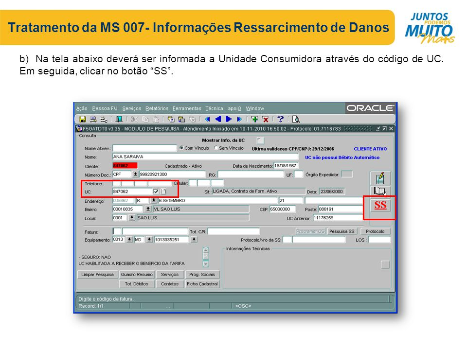 Tratamento da MS 007- Informações Ressarcimento de Danos b) Na tela abaixo deverá ser informada a Unidade Consumidora através do código de UC.