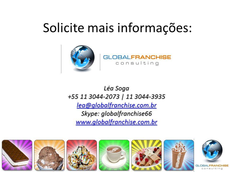 Solicite mais informações: Léa Soga +55 11 3044-2073   11 3044-3935 lea@globalfranchise.com.br Skype: globalfranchise66 www.globalfranchise.com.br