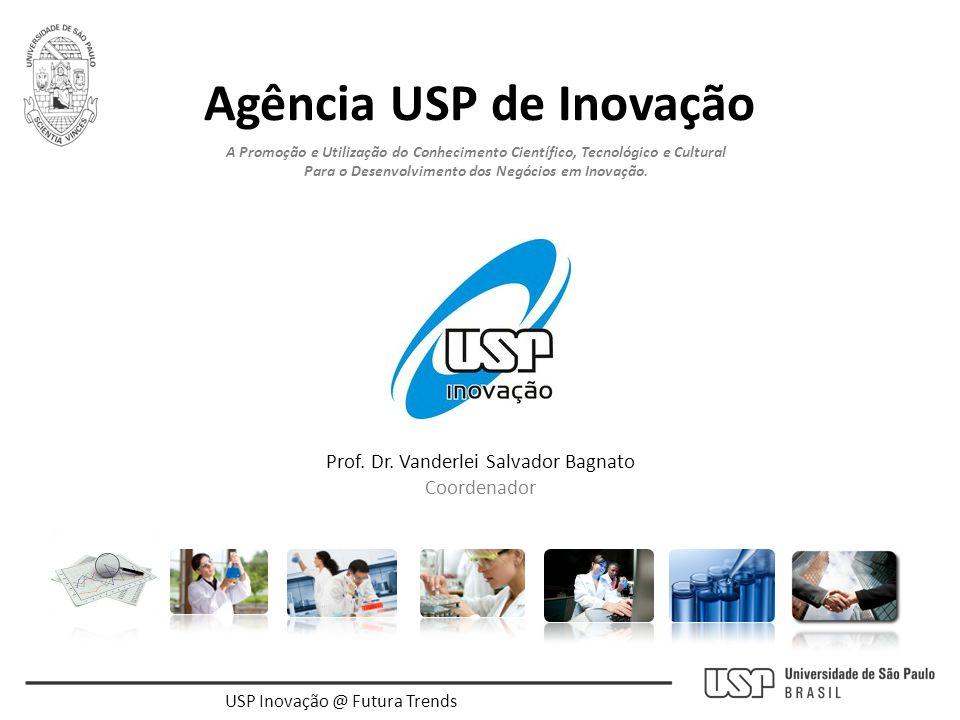 Agência USP de Inovação Prof. Dr. Vanderlei Salvador Bagnato Coordenador A Promoção e Utilização do Conhecimento Científico, Tecnológico e Cultural Pa
