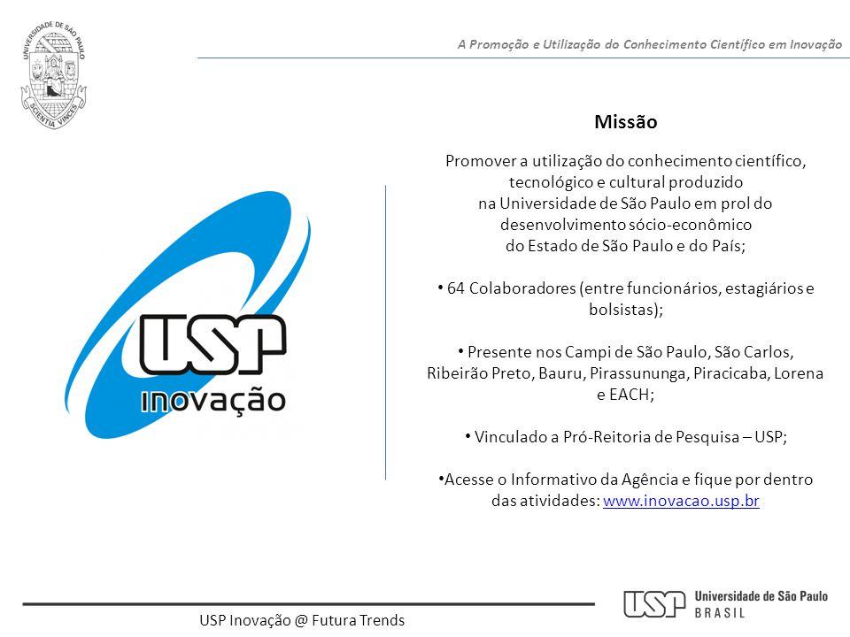 USP Inovação @ Futura Trends Missão Promover a utilização do conhecimento científico, tecnológico e cultural produzido na Universidade de São Paulo em