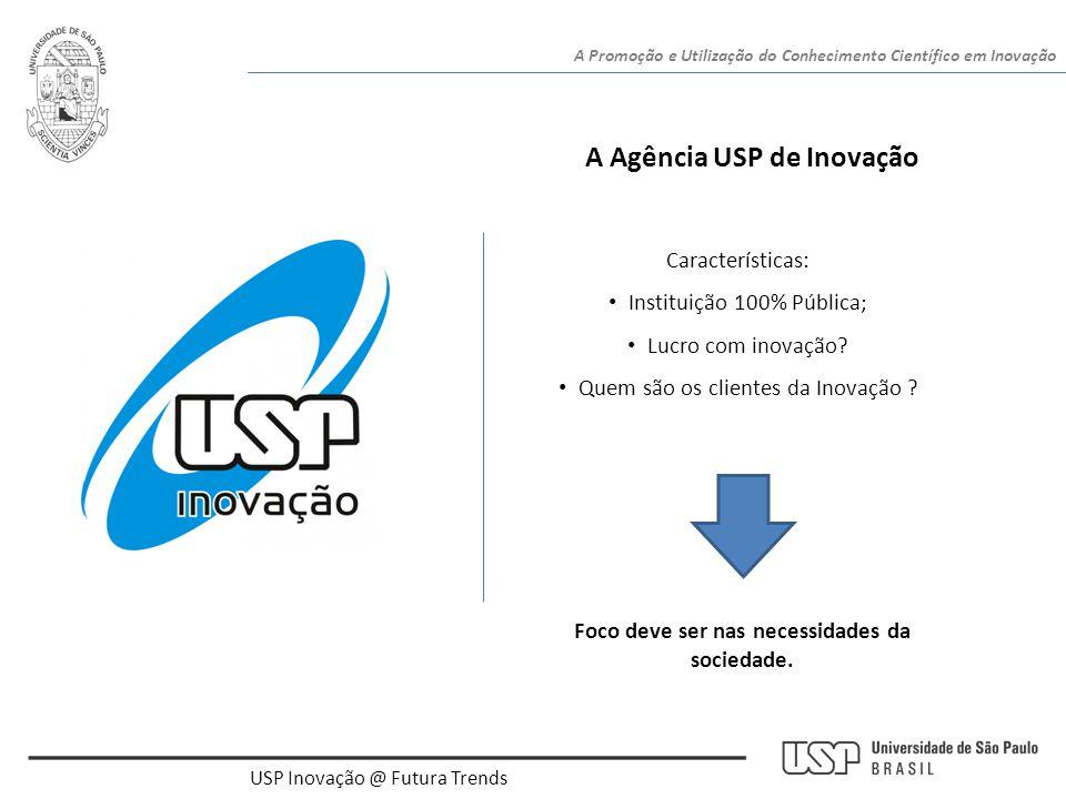 A Promoção e Utilização do Conhecimento Científico em Inovação USP Inovação @ Futura Trends A Agência USP de Inovação Características: • Instituição 1