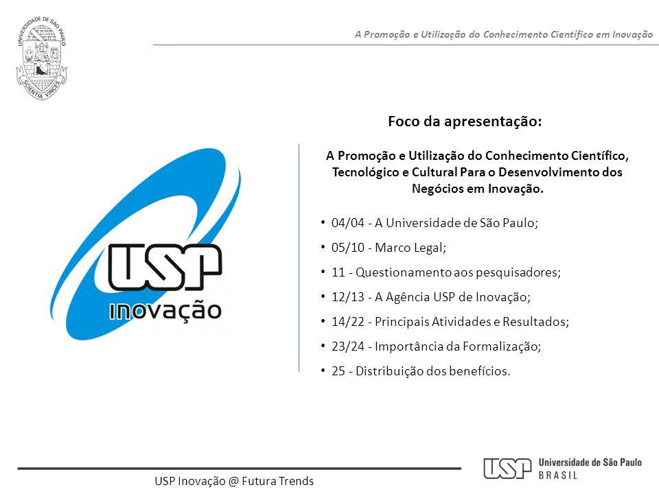 A Promoção e Utilização do Conhecimento Científico em Inovação USP Inovação @ Futura Trends • 04/04 - A Universidade de São Paulo; • 05/10 - Marco Leg