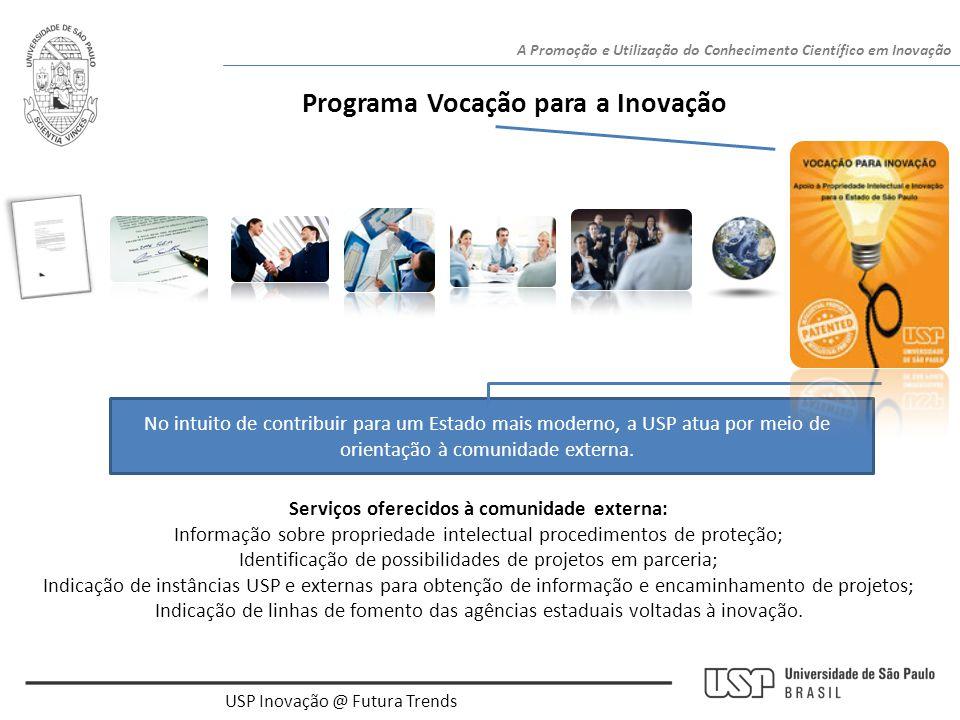 USP Inovação @ Futura Trends A Promoção e Utilização do Conhecimento Científico em Inovação Programa Vocação para a Inovação No intuito de contribuir
