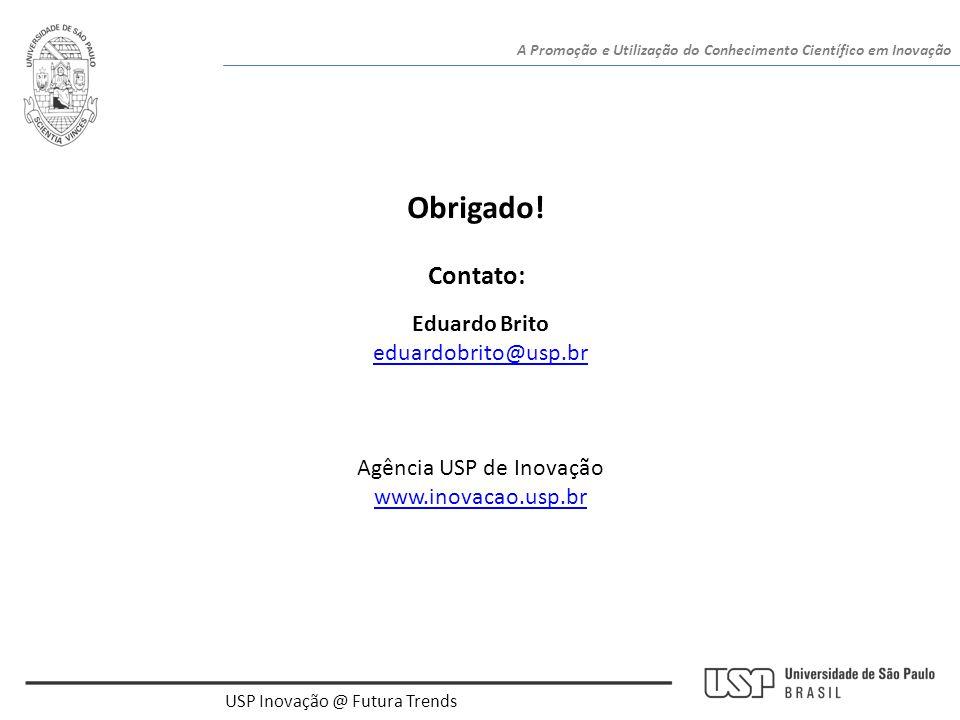 Eduardo Brito eduardobrito@usp.br Agência USP de Inovação www.inovacao.usp.br Obrigado! Contato: USP Inovação @ Futura Trends A Promoção e Utilização