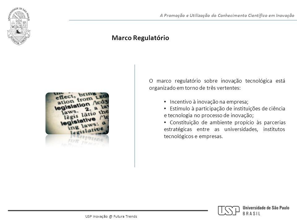 Marco Regulatório USP Inovação @ Futura Trends A Promoção e Utilização do Conhecimento Científico em Inovação O marco regulatório sobre inovação tecno