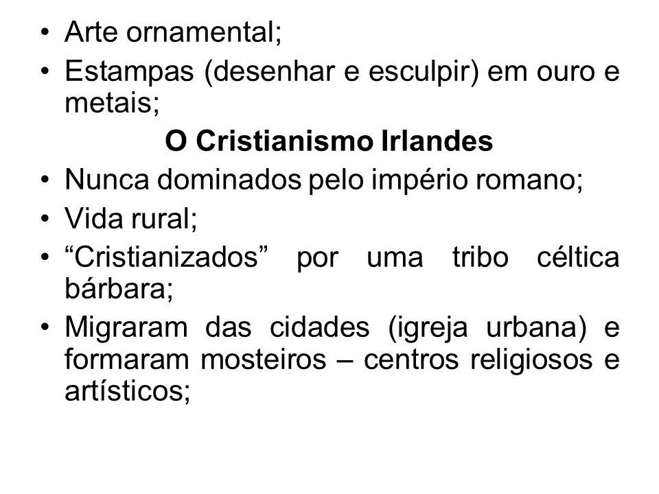 """•Arte ornamental; •Estampas (desenhar e esculpir) em ouro e metais; O Cristianismo Irlandes •Nunca dominados pelo império romano; •Vida rural; •""""Crist"""