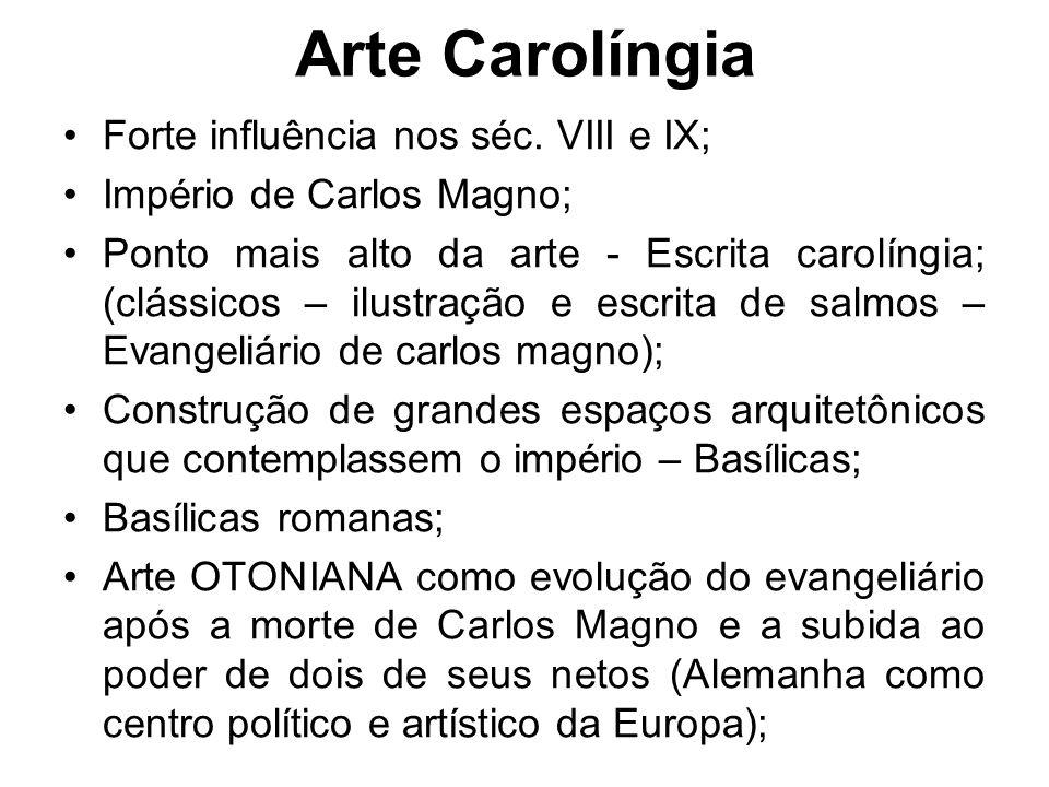 Arte Carolíngia •Forte influência nos séc. VIII e IX; •Império de Carlos Magno; •Ponto mais alto da arte - Escrita carolíngia; (clássicos – ilustração