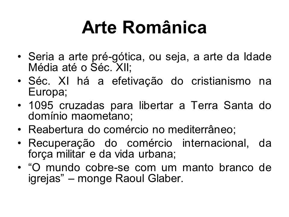 Arte Românica •Seria a arte pré-gótica, ou seja, a arte da Idade Média até o Séc. XII; •Séc. XI há a efetivação do cristianismo na Europa; •1095 cruza