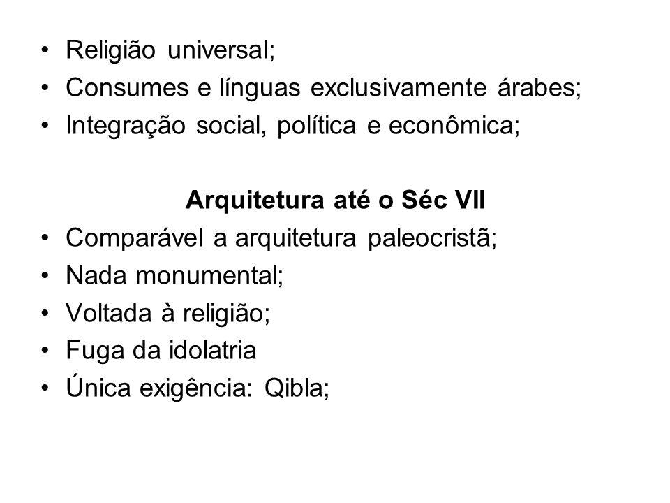 •Religião universal; •Consumes e línguas exclusivamente árabes; •Integração social, política e econômica; Arquitetura até o Séc VII •Comparável a arqu