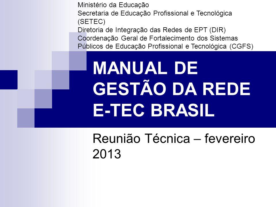 MANUAL DE GESTÃO DA REDE E-TEC BRASIL Reunião Técnica – fevereiro 2013 Ministério da Educação Secretaria de Educação Profissional e Tecnológica (SETEC