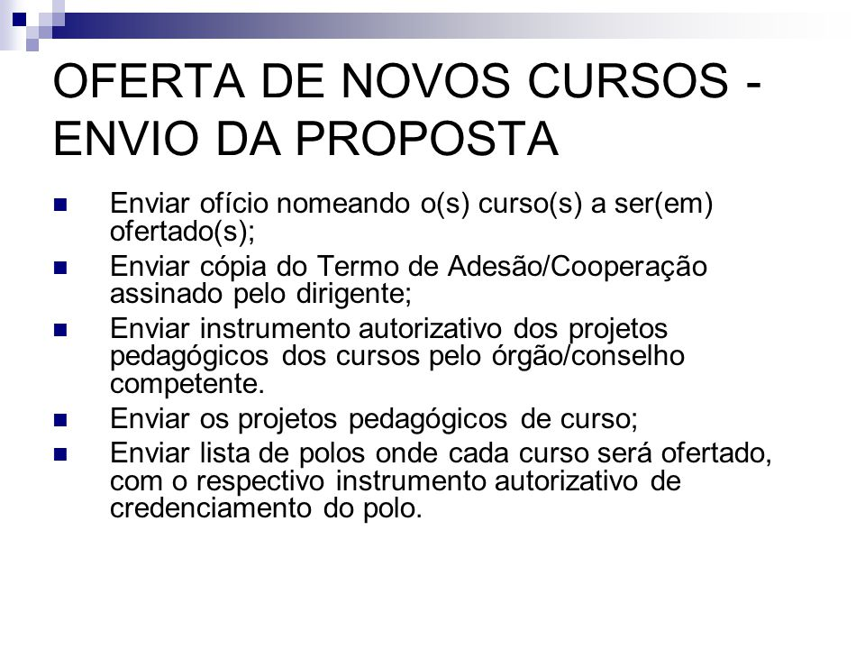 OFERTA DE NOVOS CURSOS - ENVIO DA PROPOSTA  Enviar ofício nomeando o(s) curso(s) a ser(em) ofertado(s);  Enviar cópia do Termo de Adesão/Cooperação