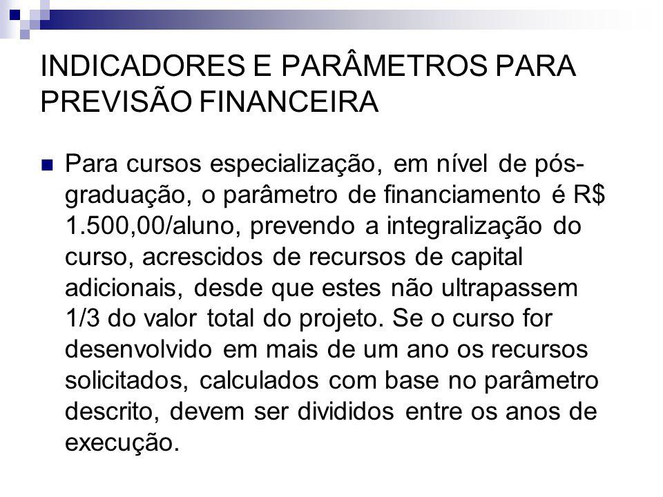 INDICADORES E PARÂMETROS PARA PREVISÃO FINANCEIRA  Para cursos especialização, em nível de pós- graduação, o parâmetro de financiamento é R$ 1.500,00