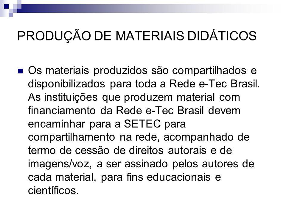 PRODUÇÃO DE MATERIAIS DIDÁTICOS  Os materiais produzidos são compartilhados e disponibilizados para toda a Rede e-Tec Brasil. As instituições que pro