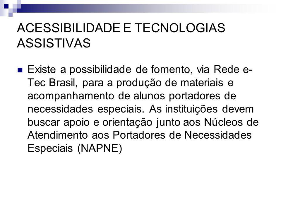 ACESSIBILIDADE E TECNOLOGIAS ASSISTIVAS  Existe a possibilidade de fomento, via Rede e- Tec Brasil, para a produção de materiais e acompanhamento de