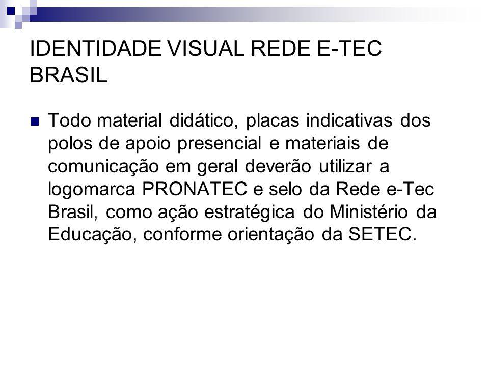 IDENTIDADE VISUAL REDE E-TEC BRASIL  Todo material didático, placas indicativas dos polos de apoio presencial e materiais de comunicação em geral dev