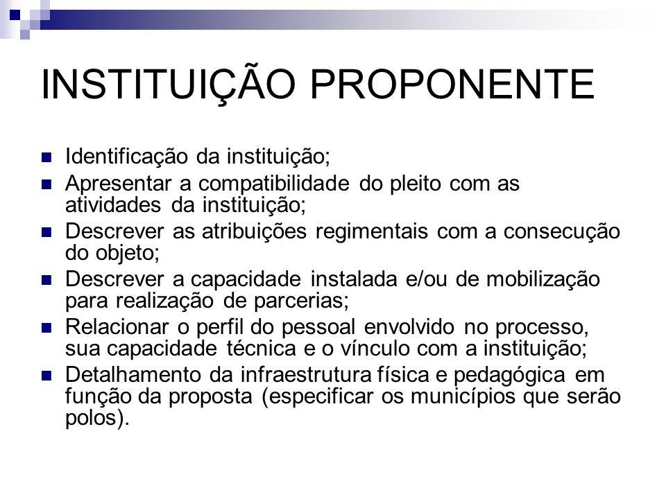 INSTITUIÇÃO PROPONENTE  Identificação da instituição;  Apresentar a compatibilidade do pleito com as atividades da instituição;  Descrever as atrib
